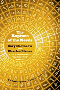 The Rapture of the Nerds: A tale of the singularity, posthumanity, and awkward social situations by [Doctorow, Cory, Stross, Charles]