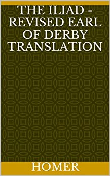 the iliad annotated revised derby translation kindle edition by homer edward smith