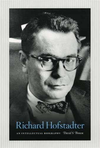 By David S. Brown Richard Hofstadter: An Intellectual Biography (1st Frist Edition) [Hardcover] PDF