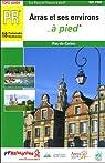 Arras et ses environs... à pied par Fédération française de la randonnée pédestre