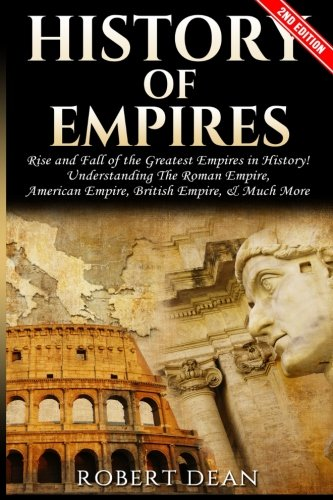 History of Empires: Rise and Fall of the Greatest Empires in History