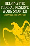 Helping the Federal Reserve Work Smarter, Leonard J. Santow, 1563243830