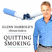 Quitting Smoking Forever Speech by Glenn Harrold Narrated by Glenn Harrold