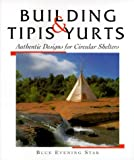 Building Tipis & Yurts: Authentic Designs for Circular Shelters