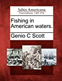 Fishing in American Waters, Genio C. Scott, 1275782531