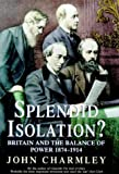 Splendid Isolation?, John Charmley, 0340657901