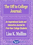 The Off to College Journal : An Inspirational and Interactive Journal for First-Year College Students, Mullins, Lisa, 1560723378