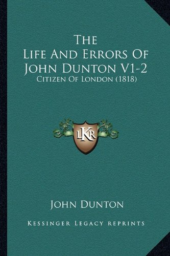 Download The Life And Errors Of John Dunton V1-2: Citizen Of London (1818) PDF