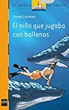 img - for El nino que jugaba con ballenas/ The Kid That Played With Whales (El Barco De Vapor, Seria Naranja/ the Steam Boat, Orange Series) (Spanish Edition) by Josep Lorman (2006-07-31) book / textbook / text book