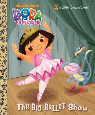 The Big Ballet Show (Dora The Explorer) The Big Ballet Show