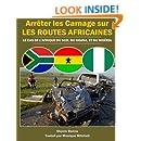 Arreter les Carnage sur les routes Africaines: Le Cas de l'Afrique du Sud, du Ghana, et du Nigéria (French Edition)