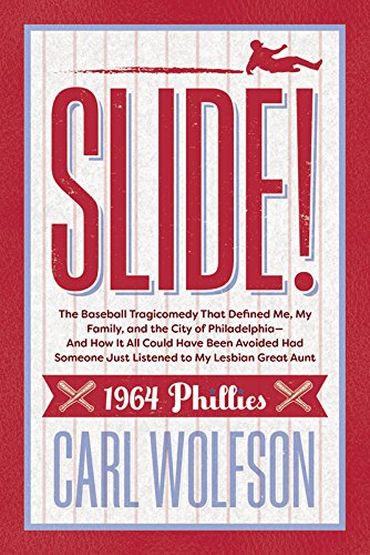 Slide! The Baseball Tragicomedy That Defined Me, My Family, and the City of Philadelphia - And How It All Could Have Been Avoided Had Someone Just Listened to My Lesbian Great Aunt