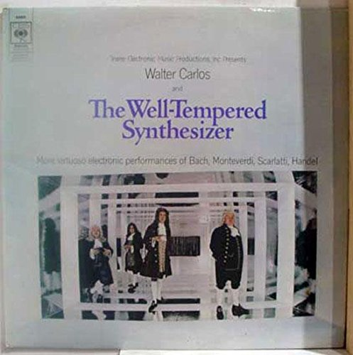 Walter Carlos and the Well-Tempered Synthesizer: More Virtuoso Electronic Performances of Bach, Monteverdi, Scarlatti, Handel