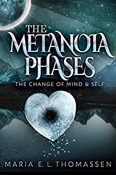The Metanoia Phases: The Change of Mind & Self (The Metanoia Phases Part Two) by [Thomassen, Maria E. L.]