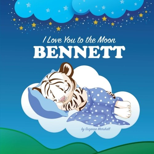 Download I Love You to the Moon, Bennett: Personalized Book & Bedtime Story (Bedtime Stories, Goodnight Poems, Personalized Children's Books, Personalized Books, Gifts for Kids) pdf