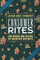 Consumer Rites: The Buying and Selling of American Holidays