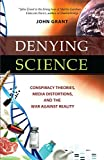 Image of Denying Science: Conspiracy Theories, Media Distortions, and the War Against Reality