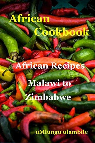 African Cookbook: Malawi to Zimbabwe by uMlungu ulambile