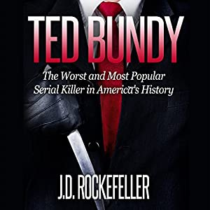 Ted Bundy: The Worst and Most Popular Serial Killer in America's History Audiobook