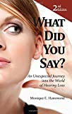 What Did You Say?: An Unexpected Journey into the World of Hearing Loss 2nd Edition