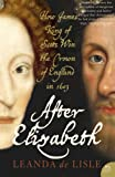img - for After Elizabeth: The Death of Elizabeth and the Coming of King James by Leanda de Lisle (2006-05-15) book / textbook / text book