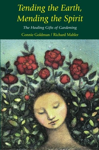 Tending the Earth, Mending the Spirit: The Healing Gifts of Gardening ebook