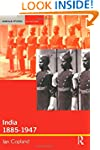 India 1885-1947: The Unmaking of an E...