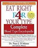 Eat Right 4 Your Type Complete Blood Type Encyclopedia: The A-Z Reference Guide for the Blood Type Connection to Sympoms, Disease, Conditions, Vitamins, Supplements, Herbs and Food