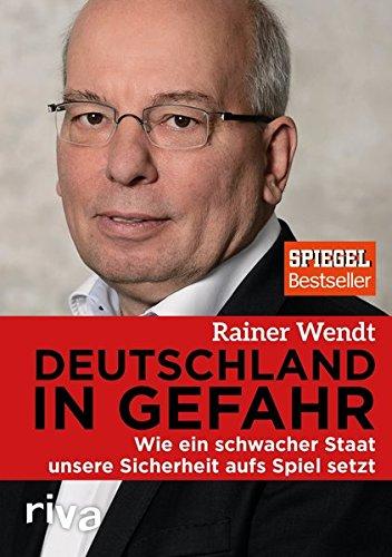 Deutschland In Gefahr  Wie Ein Schwacher Staat Unsere Sicherheit Aufs Spiel Setzt