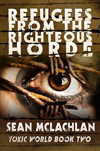 Refugees from the Righteous Horde (Toxic World Book 2) by [McLachlan, Sean]