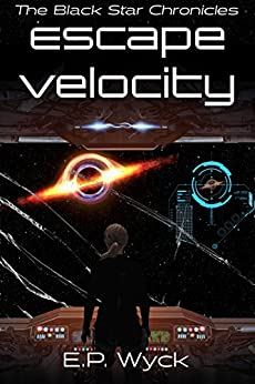 Escape Velocity (The Black Star Chronicles Book 1) by [Wyck, E.P.]