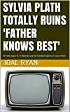 img - for Sylvia Plath Totally Ruins 'Father Knows Best': 50 Poems About TV, TV-Watching and the Existential Sadness of Conan O'Brien book / textbook / text book
