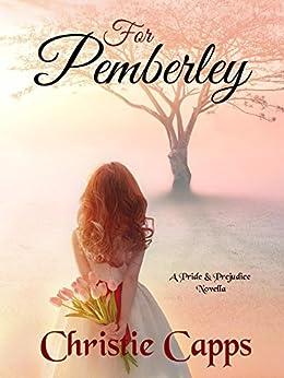 For Pemberley: A Pride & Prejudice Novella by [Capps, Christie]