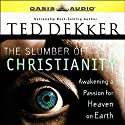 The Slumber of Christianity: Awakening a Passion for Heaven on Earth Audiobook by Ted Dekker Narrated by Kelly Ryan Dolan