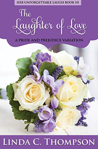 The Laughter of Love: A Pride and Prejudice Variation, (Her Unforgettable Laugh Series Book 3)