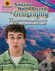 Amazing World Records of Geography: 20 Innovative, Easy-to-Integrate Lesson Plans Teach Key Concepts and Motivate All Students!