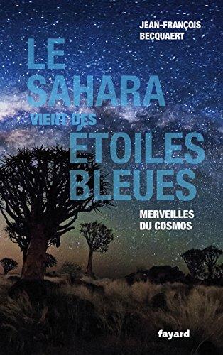 Le Sahara vient des étoiles bleues: Merveilles du cosmos (Temps des sciences) (French - Bleu Cosmo