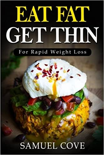 Eat Fat Get Thin: For Rapid Weight Loss: Your Ketogenic Diet Guide with Over 350+ of The Very BEST Fat Burning Recipes & One Full Month Meal Plan (Upgraded Living)