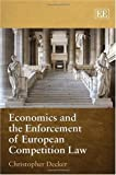 Economics and the Enforcement of European Competition Law, Christopher Decker, 1848443072