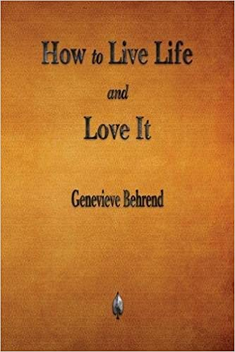 How To Live Life And Love It Genevieve Behrend 9781603867610