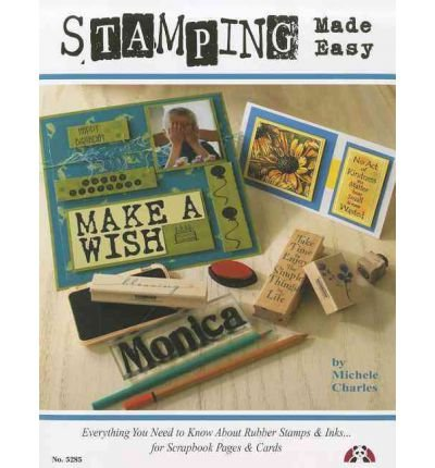 Stamping Made Easy: Everything You Need to Know about Rubber Stamps & Inks for Scrapbook Pages & Cards (Paperback) - Common by Design Originals