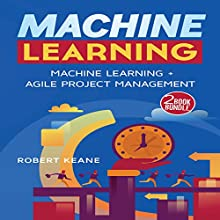 Machine Learning: A Two-Book Bundle: Machine Learning and Agile Project Management Audiobook by Robert Keane Narrated by Mike Davis