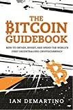 The Bitcoin Guidebook: How to Obtain, Invest, and Spend the World's First Decentralized Cryptocurrency offers