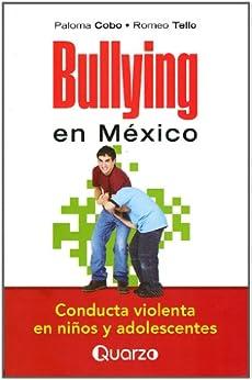 Bullying en México. Conducta violenta en niños y adolescentes (Spanish Edition) by [Cobo, Paloma, Tello, Romeo]
