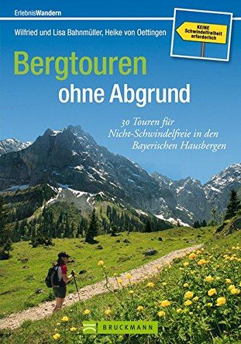 Bergtouren ohne Abgrund: 30 Touren für Nicht-Schwindelfreie in den Bayerischen Hausbergen (Erlebnis Wandern)