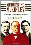 Murdering Mckinley, Eric Rauchway, 0809016389