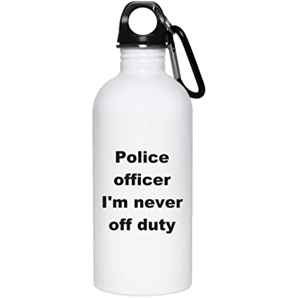 4f0841b932 Amazon.com: Police Water Bottle - Police Officer I'm Never Off Duty ...