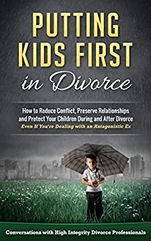 Putting Kids First in Divorce: How to Reduce Conflict, Preserve Relationships and Protect Children During and After Divorce by [Kossen, Jeremy, Baer, Mark, Bonnell, Karen, Singer, Amanda, Segura, Jennifer, Zylberman, Belinda, Farrar, Maida, Beer, Nicola, Clay, Kristine, Morris, Cherie, Freed, Sara]