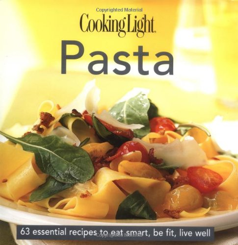 Cooking Light Cook's Essential Recipe Collection: Pasta: 58 essential recipes to eat smart, be fit, live well (the Cooking Light.cook's ESSENTIAL RECIPE (Light Pasta Recipe)