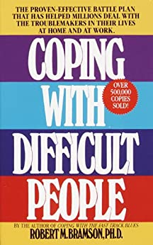 Coping with Difficult People: The Proven-Effective Battle Plan That Has Helped Millions Deal with the Troublemakers in Their Lives at Home and at Work by [Bramson Phd, Robert M.]